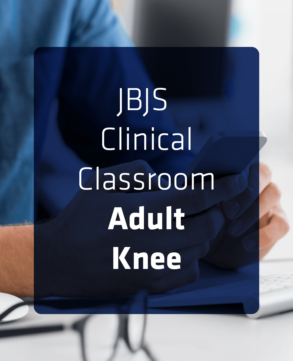 JBJS Clinical Classroom - Adult Knee Reconstruction