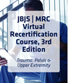 JBJS | MRC Virtual Recertification Course, 3rd Edition: Trauma: Pelvis And Upper Extremity